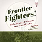Frontier Fighters!: Radio Drama of Western Heroes and Events Radio/TV von  Transcription Company of America Gesprochen von:  Transcription Company of America