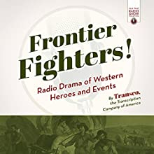 Frontier Fighters!: Radio Drama of Western Heroes and Events Radio/TV Program by  Transcription Company of America Narrated by  Transcription Company of America