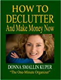 img - for How to De-clutter and Make Money Now: Turn Clutter Into Cash with The One-Minute Organizer (Decluttering Your Life Book 1) book / textbook / text book
