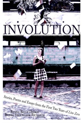Involution: Stories, Poems and Essays from the first two years of Line Zero