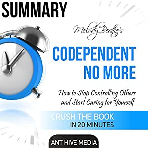 Summay: Melody Beattie's Codependent No More: How to Stop Controlling Others and Start Caring for Yourself Audiobook