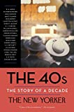 The New Yorker Magazine The 40s: The Story of a Decade (Modern Library Paperbacks)