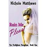Ruin Me Please (The Prodigious Peregrines) ~ Nichole Matthews