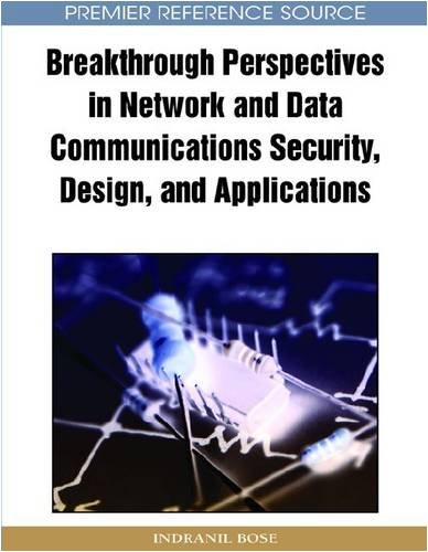 Breakthrough Perspectives in Network and Data Communications Security, Design and Applications
