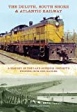The Duluth, South Shore & Atlantic Railway: A History of the Lake Superior Districts Pioneer Iron Ore Hauler (Railroads Past and Present)