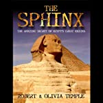 The Sphinx: The Amazing Secret of Egypt's Great Enigma | Robert Temple,Olivia Temple,Adam Stout,Yuri Leitch