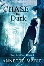Chase the Dark (Steel & Stone) (Volume 1)