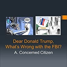 Dear Donald Trump, What's Wrong with the FBI? Audiobook by  A. Concerned Citizen Narrated by Kramer Digital