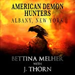 Albany, New York: An American Demon Hunters Novella | J. Thorn,Bettina Melher