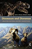 "BOOKS RECEIVED: Sarah Chicone and Richard Kissel, ""Dinosaurs and Dioramas: Creating Natural History Exhibitions"" (Left Coast Press, 2011)"