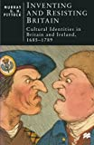 img - for Inventing and Resisting Britain: Cultural Identities in Britain and Ireland, 1685 - 1789 (British Studies) book / textbook / text book