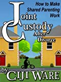 img - for JOINT CUSTODY AFTER DIVORCE: How to Make Shared Parenting Work book / textbook / text book
