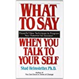 What to Say When you Talk To Yourself ~ Shad Helmstetter