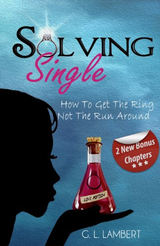 Solving Single: How To Get The Ring, Not The Run Around, by G.L. Lambert