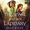 The Jewel and Her Lapidary Audiobook by Fran Wilde Narrated by Mahvesh Murad