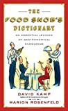 img - for The Food Snob's Dictionary: An Essential Lexicon of Gastronomical Knowledge by Kamp, David, Rosenfeld, Marion (2007) Paperback book / textbook / text book