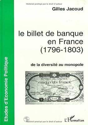 Le billet de banque en France, 1796-1803: De la diversité au monopole par Gilles Jacoud