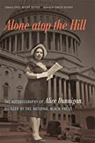Alone atop the Hill: The Autobiography of Alice Dunnigan, Pioneer of the National Black Press (A Sarah Mills Hodge Fund Publication)