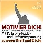 Motivier Dich! Mit Selbstmotivation und Tiefenentspannung zu neuer Kraft und Erfolg | Franziska Diesmann,Torsten Abrolat