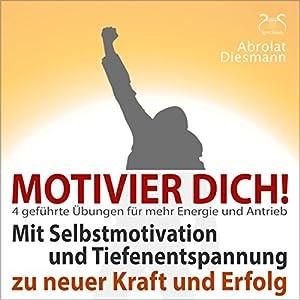Motivier Dich! Mit Selbstmotivation und Tiefenentspannung zu neuer Kraft und Erfolg Hörbuch