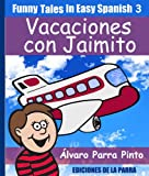 Funny Tales In Easy Spanish 3: Vacaciones con Jaimito (Spanish Reader Elementary Level) (Spanish Edition)