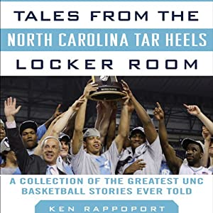 Tales from the North Carolina Tar Heels Locker Room: A Collection of the Greatest UNC Basketball Stories Ever Told | [Ken Rappoport]