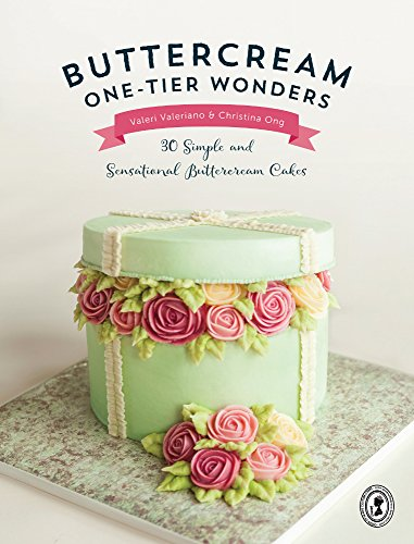 Buttercream One-Tier Wonders: 30 Simple and Sensational Buttercream Cakes by Valeri Valeriano, Christina Ong