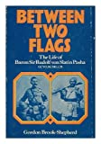 img - for Between Two Flags: The Life of Baron Sir Rudolf von Slatin Pasha book / textbook / text book