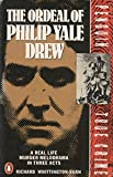 The Ordeal of Philip Yale Drew: A Real Life Murder Melodrama in Three Acts (True Crime)