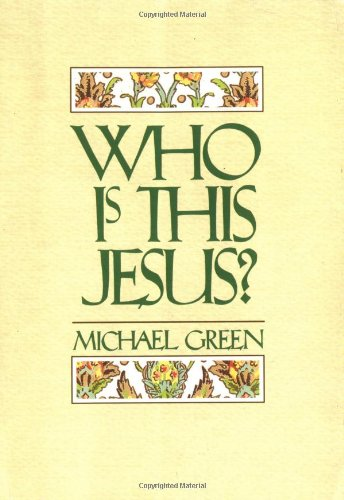 Who is This Jesus?, by Michael Green