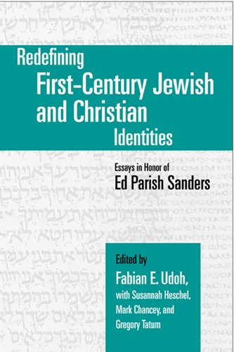 Redefining First-Century Jewish And Christian Identities: Essays In Honor Of Ed Parish Sanders (Nd Christianity & Judaism Anitqui)