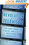 The Revolution Was Televised: The Cop...
