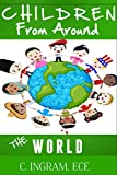 Children from Around the World: A Multicultural Travel Adventure for Children Ages 6 to 12 years. (Geography, Culture and Travel for Children)