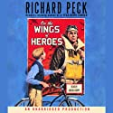 On the Wings of Heroes (       UNABRIDGED) by Richard Peck Narrated by Lincoln Hoppe