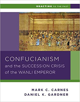 Confucianism and the Succession Crisis of the Wanli Emperor, 1587 (Reacting to the Past)