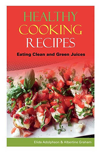 Healthy Cooking Recipes: Eating Clean and Green Juices