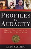 Profiles in Audacity: Great Decisions and How They Were Made (1402745311) by Axelrod, Alan