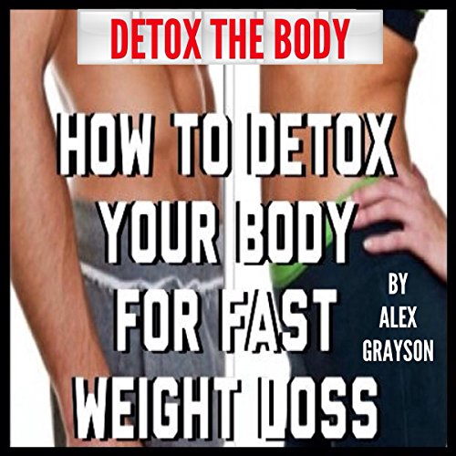 Detox the Body: How to Detox Your Body for Fast Weight Loss