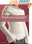 Positively Crochet!: 50 Fashionable P...
