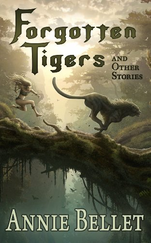 Annie Bellet - Forgotten Tigers and Other Stories: A Collection of Science Fiction and Fantasy