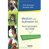 Medizin zum Aufmalen III: Neue Homopathie fr Tiere. Geliebte Tiere ganzheitlich heilen - ungeliebte Tierchen sanft umsiedelnvon &#34;Roswitha Stark&#34;