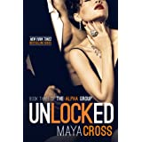 Unlocked (The Alpha Group Trilogy #3) ~ Maya Cross
