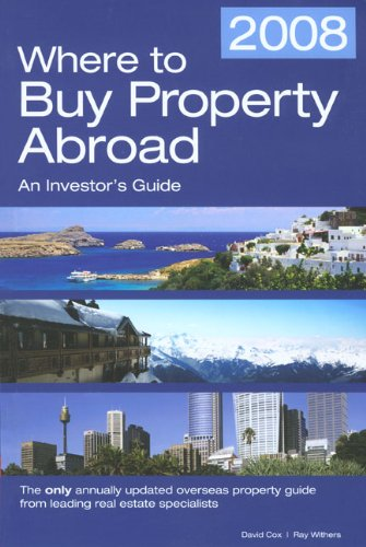 Where to Buy Property Abroad 2008: An Investors Guide (Where to Buy Property Abroad: An Investors Guide)