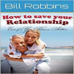 Marriage: How to Save Your Relationship Even if Your Partner Is Stubborn | Bill Robbins