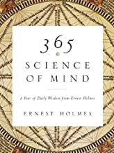 365 Science of Mind A Year of Daily Wisdom from Ernest Holmes