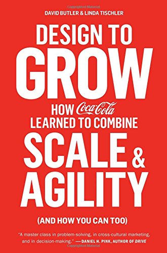 Design to Grow: How Coca-Cola Learned to Combine Scale and Agility (and How You Can Too) (You Can Too compare prices)
