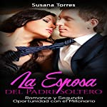 La Esposa del Padre Soltero: Romance y Segunda Oportunidad con el Millonario [The Single Father's Wife: Romance and Second Chance with the Millionaire] | Susana Torres