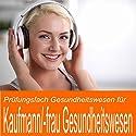 Prüfungsfach Gesundheitswesen für Kaufmann / Kauffrau im Gesundheitswesen Hörbuch von Ben Reichgruen Gesprochen von: Daniel Wandelt