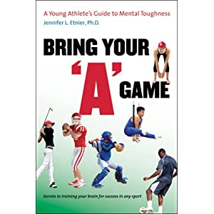 "Bring Your ""A"" Game: A Young Athlete's Guide to Mental Toughness"