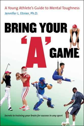 """Bring Your """"A"""" Game: A Young Athlete's Guide to Mental Toughness"""